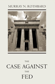 M.N.Rothbard: Case against the Fed