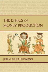 J. G. Hulsmann: The ethics of money production