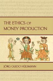 J. G. Hulsmann: The ethics of money production